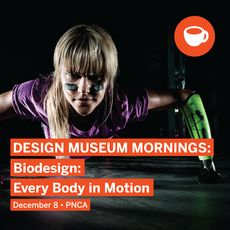 Design Museum Mornings: Biodesign: Every Body in Motion