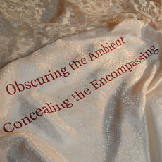 OBSCURING THE AMBIENT / CONCEALING THE ENCOMPASSING